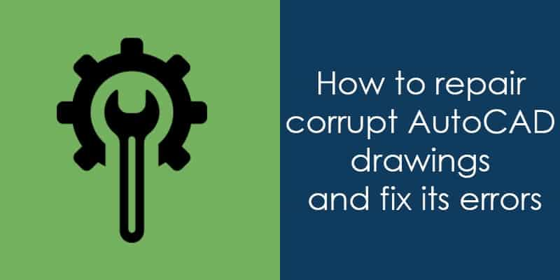 How To Repair Corrupt Autocad Drawings And Fix Its Errors