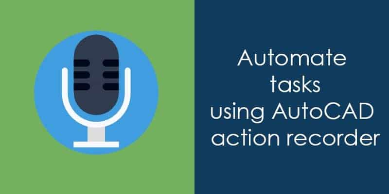 Automate tasks using Action Recorder in AutoCAD