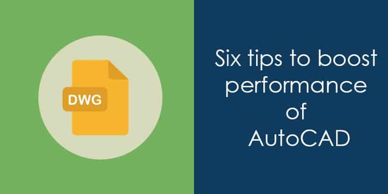How to speed up AutoCAD and improve it's performance