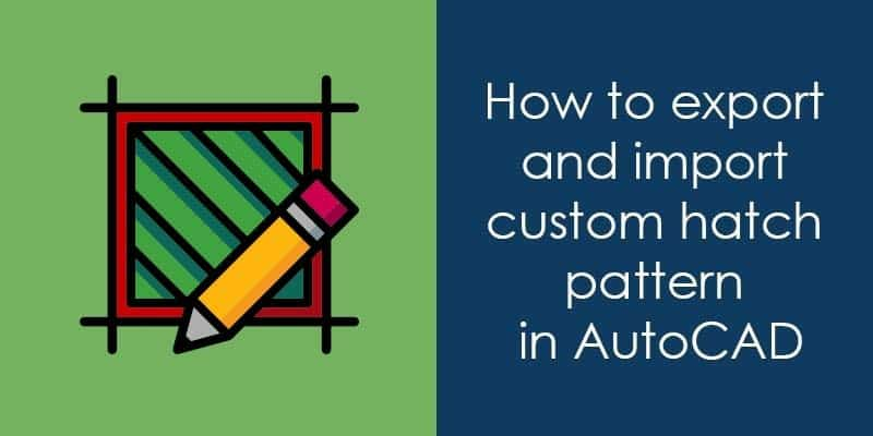 How to Export and Import custom hatch pattern in AutoCAD