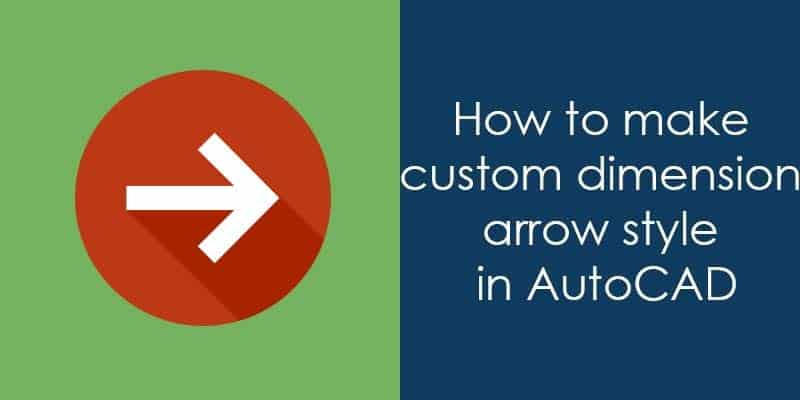 How to make custom Arrow style in AutoCAD dimensions