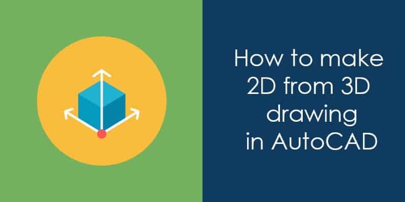 How to make 2D from 3D drawing in AutoCAD