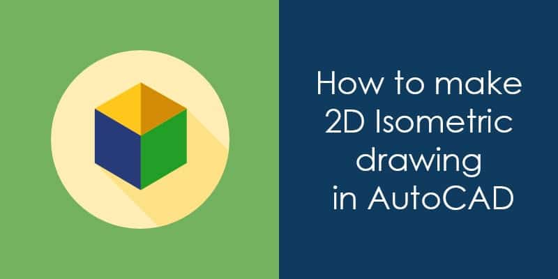 How to make isometric drawing in AutoCAD