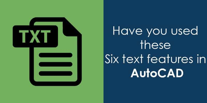 Have you used these six AutoCAD text features?