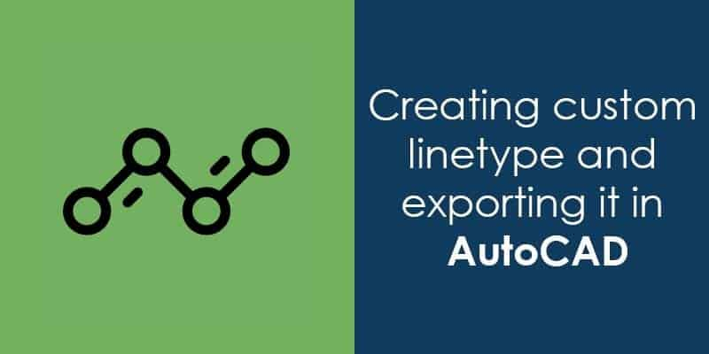 How to create a new Linetype in AutoCAD and export it