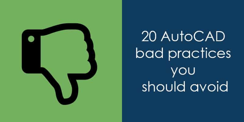 20 AutoCAD bad practices you should avoid | SourceCAD