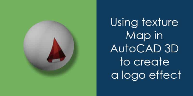 Using Texture Map In Autocad 3d To Create A Logo Effect