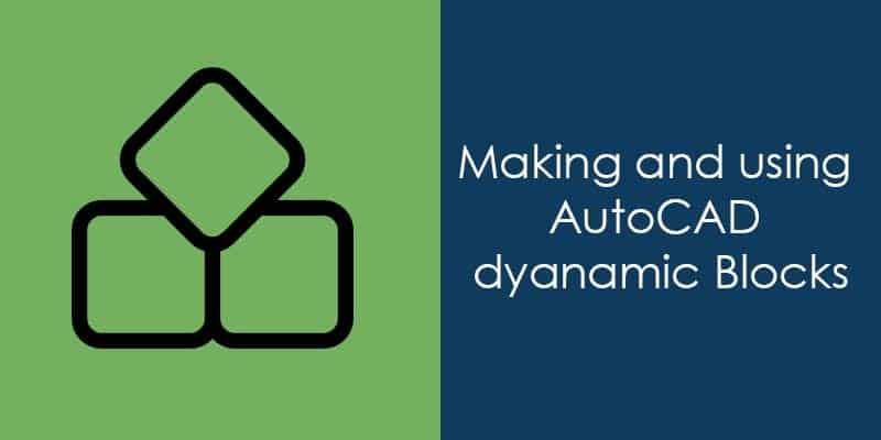 Making and using AutoCAD Dynamic Blocks