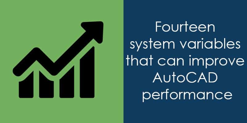 Fourteen system variables that can improve AutoCAD performance