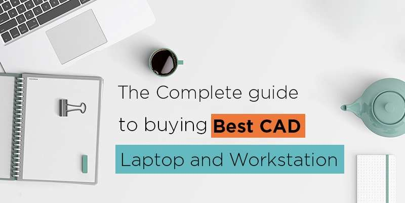 8 best Laptops and workstations for CAD software and how to