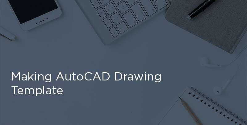 Making AutoCAD drawing template with proper Unit and Limits
